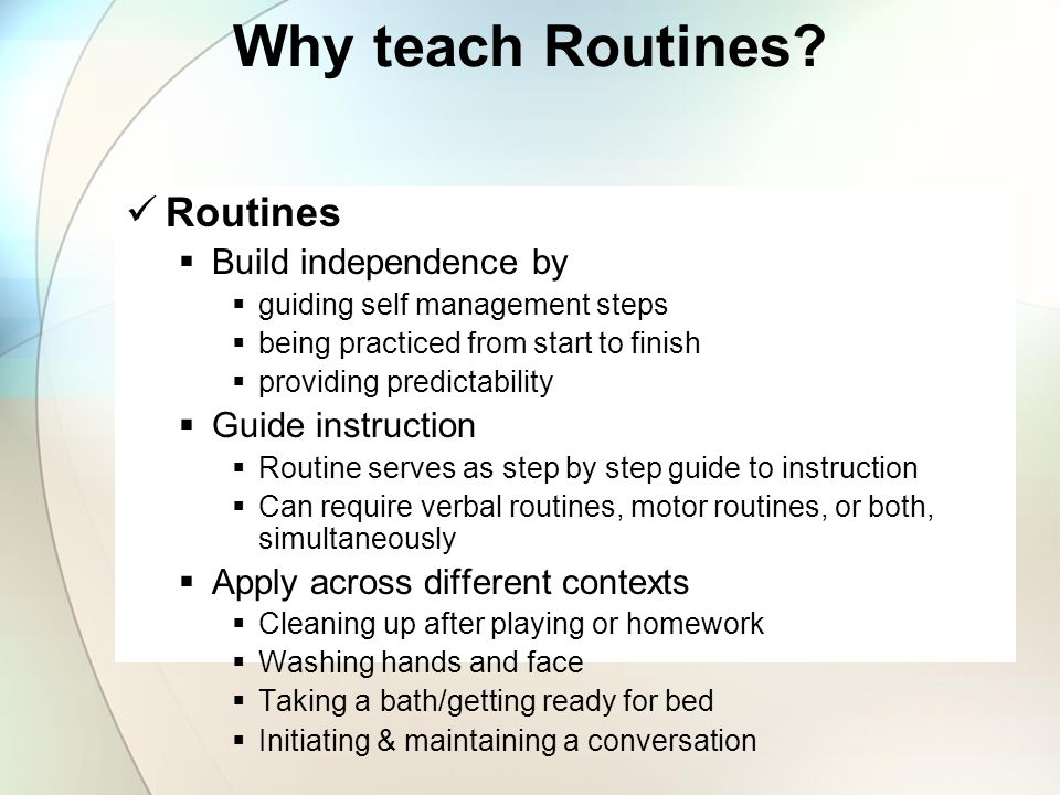 Why teach Routines Routines Build independence by Guide instruction