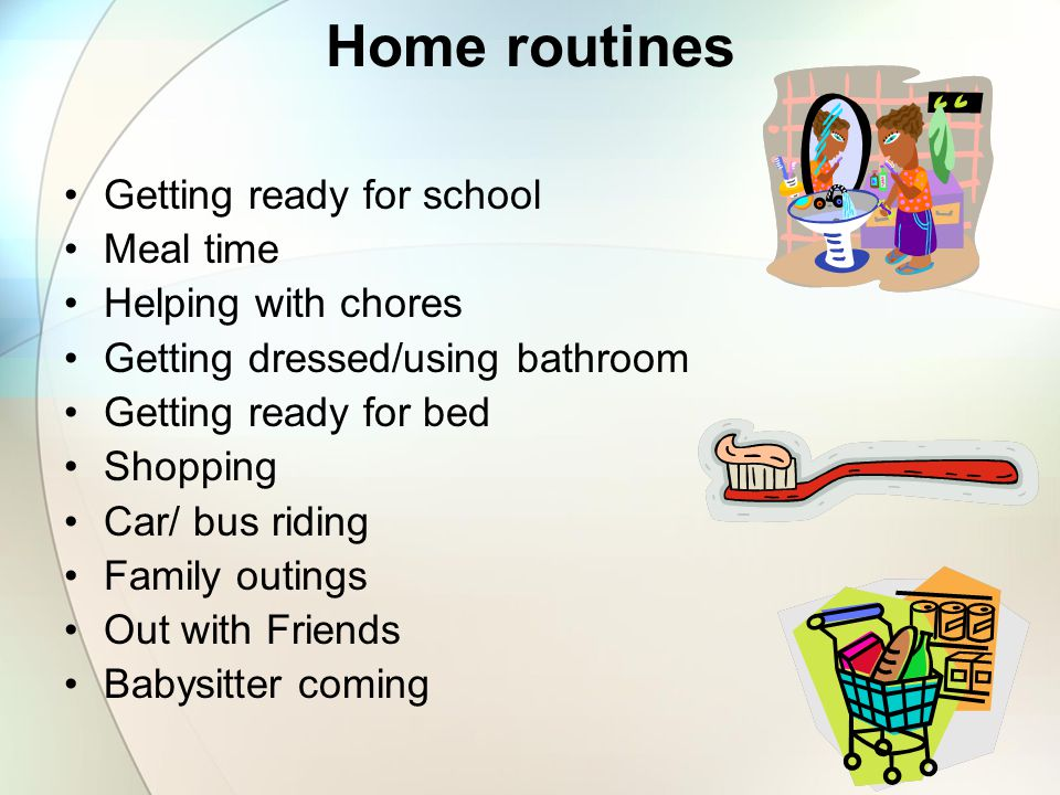 Home routines Getting ready for school Meal time Helping with chores