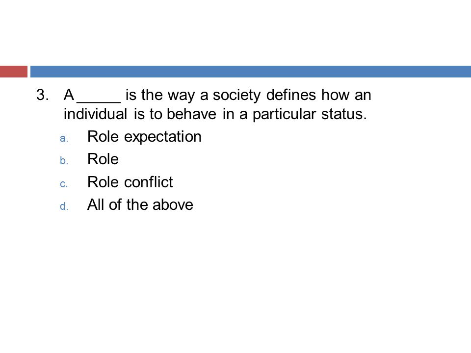 3. A _____ is the way a society defines how an individual is to behave in a particular status.