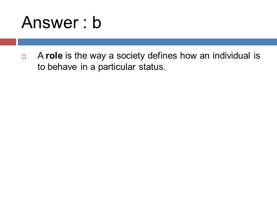Answer : b A role is the way a society defines how an individual is to behave in a particular status.