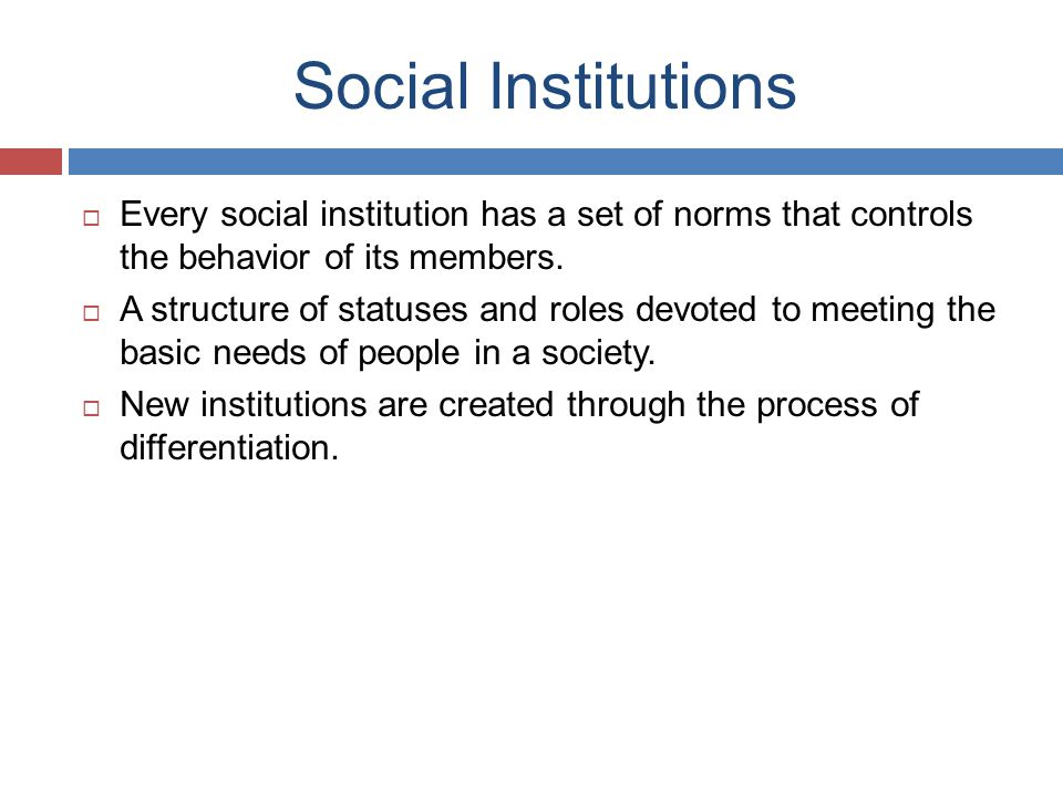 Social Institutions Every social institution has a set of norms that controls the behavior of its members.