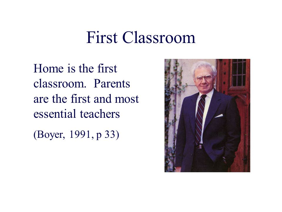 First Classroom Home is the first classroom. Parents are the first and most essential teachers.