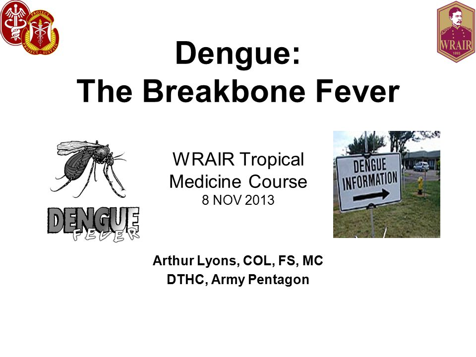 Dengue: The Breakbone Fever WRAIR Tropical Medicine Course 8 NOV 2013
