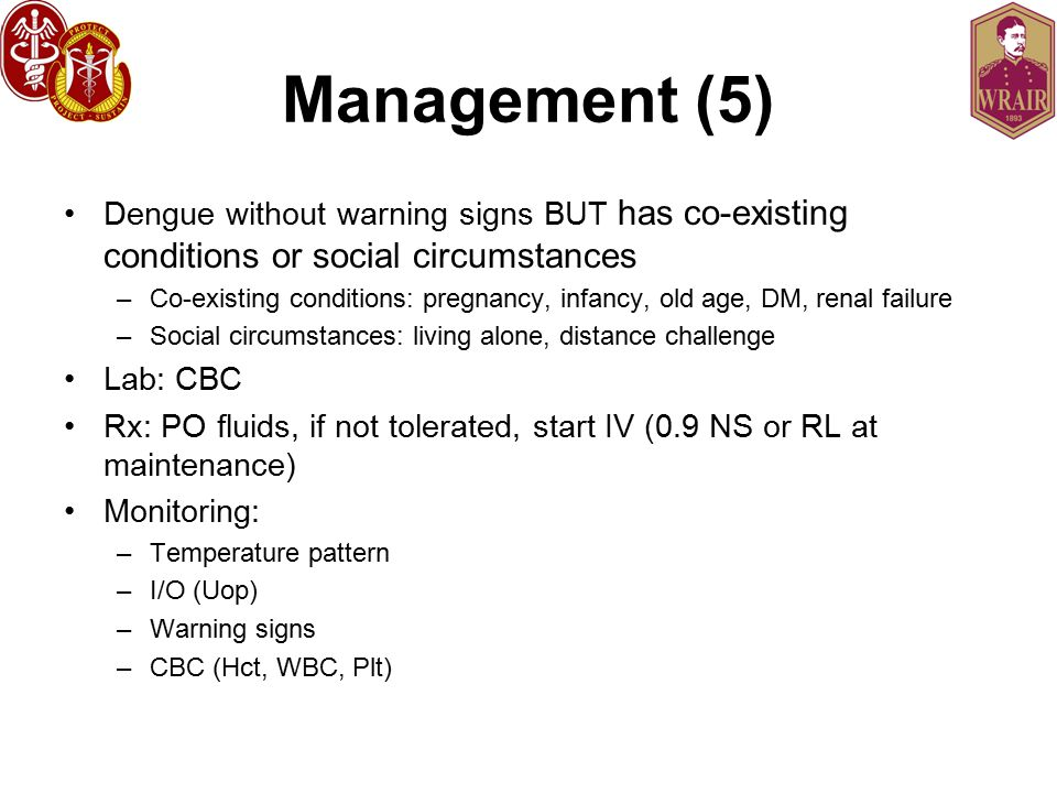 Management (5) Dengue without warning signs BUT has co-existing conditions or social circumstances.