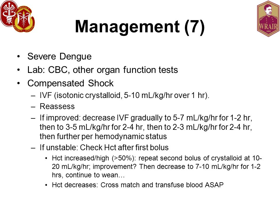 Management (7) Severe Dengue Lab: CBC, other organ function tests