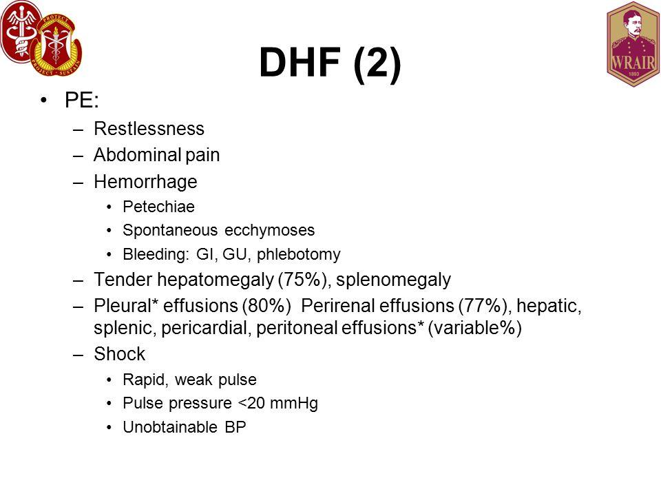 DHF (2) PE: Restlessness Abdominal pain Hemorrhage