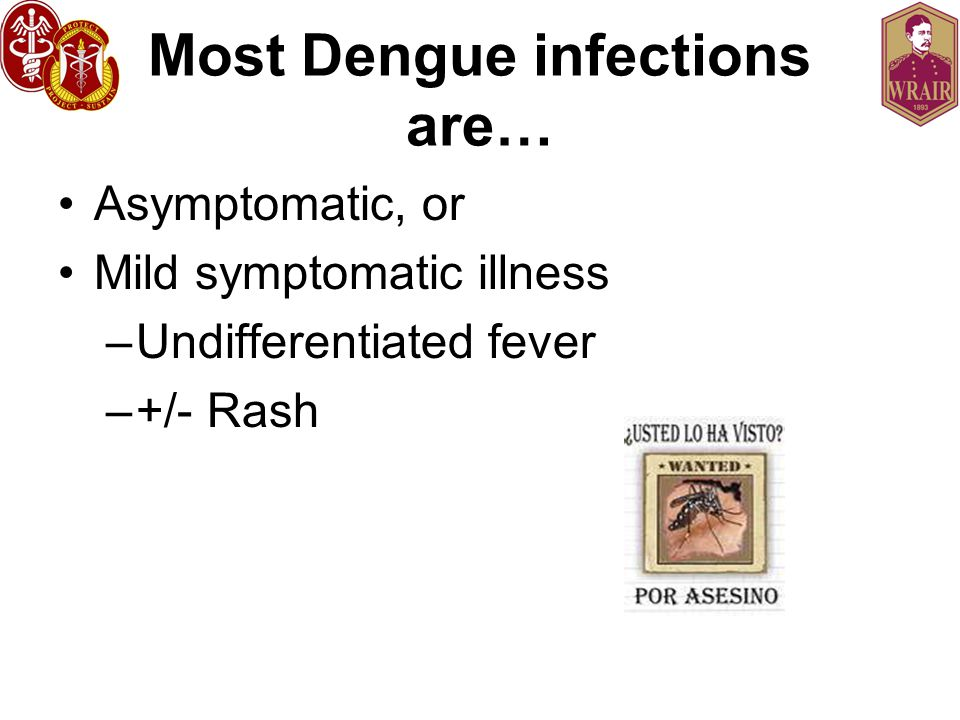 Most Dengue infections are…