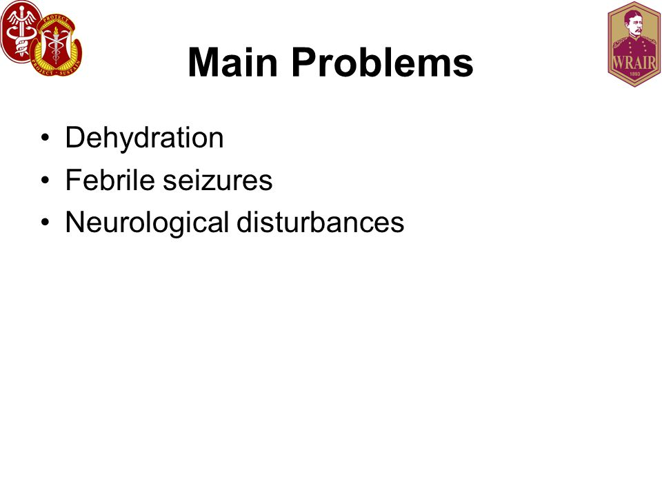 Main Problems Dehydration Febrile seizures Neurological disturbances