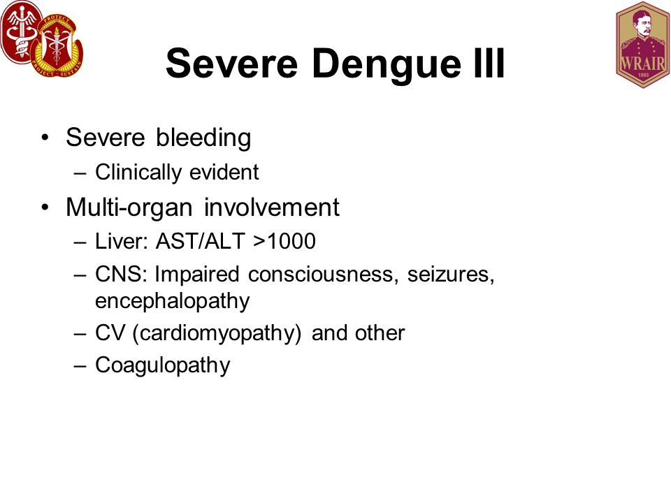 Severe Dengue III Severe bleeding Multi-organ involvement