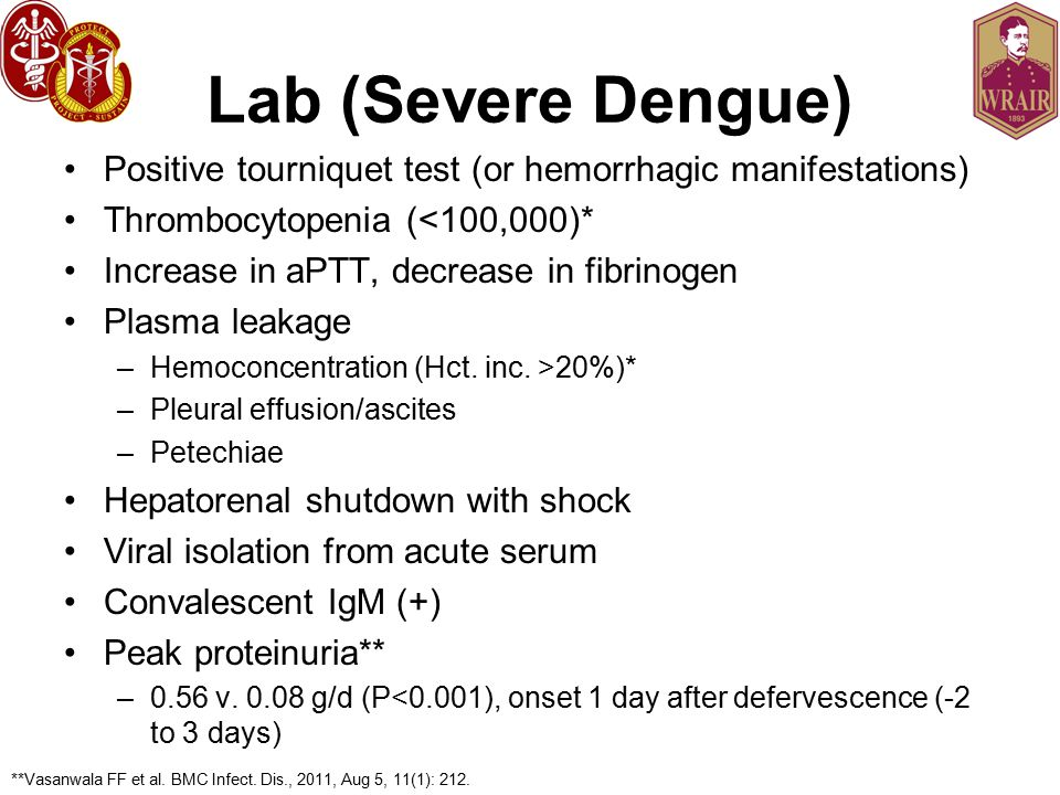 Lab (Severe Dengue) Positive tourniquet test (or hemorrhagic manifestations) Thrombocytopenia (<100,000)*