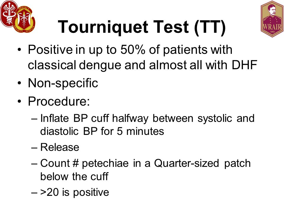 Tourniquet Test (TT) Positive in up to 50% of patients with classical dengue and almost all with DHF.