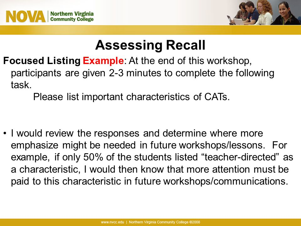 Assessing Recall Focused Listing Example: At the end of this workshop, participants are given 2-3 minutes to complete the following task.