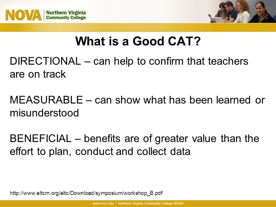 What is a Good CAT DIRECTIONAL – can help to confirm that teachers are on track. MEASURABLE – can show what has been learned or misunderstood.