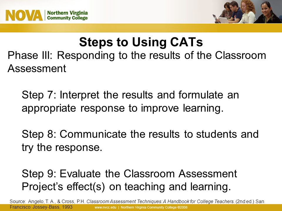 Steps to Using CATs Phase III: Responding to the results of the Classroom Assessment.