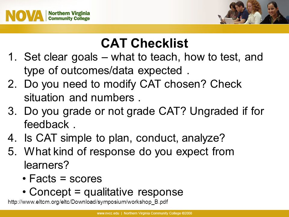 CAT Checklist Set clear goals – what to teach, how to test, and type of outcomes/data expected .