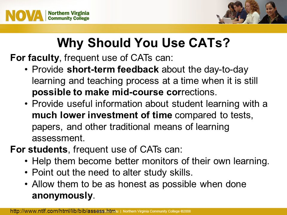 Why Should You Use CATs For faculty, frequent use of CATs can: