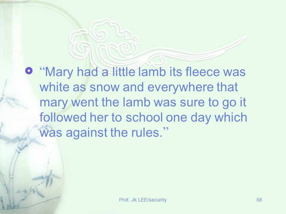 Mary had a little lamb its fleece was white as snow and everywhere that mary went the lamb was sure to go it followed her to school one day which was against the rules.