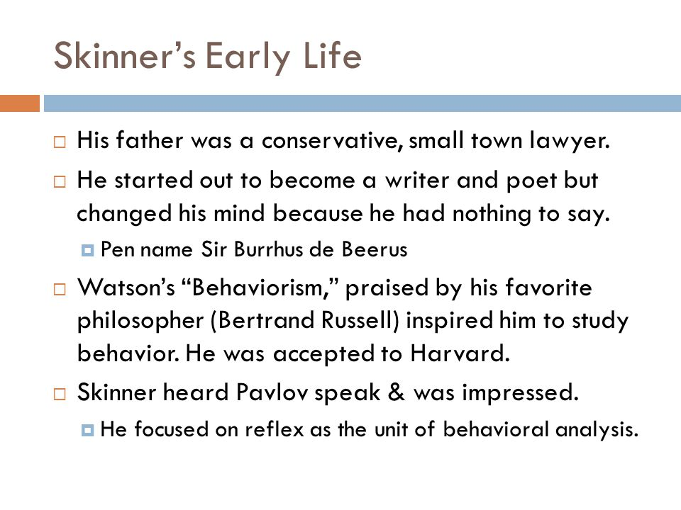 Skinner's Early Life His father was a conservative, small town lawyer.