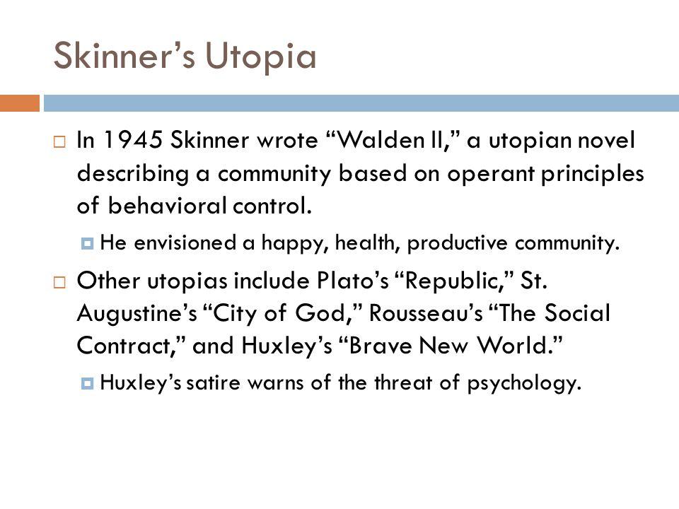 Skinner's Utopia In 1945 Skinner wrote Walden II, a utopian novel describing a community based on operant principles of behavioral control.