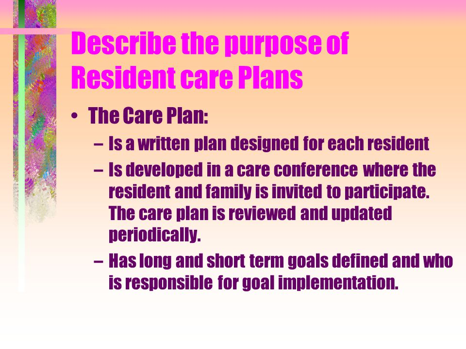 Describe the purpose of Resident care Plans