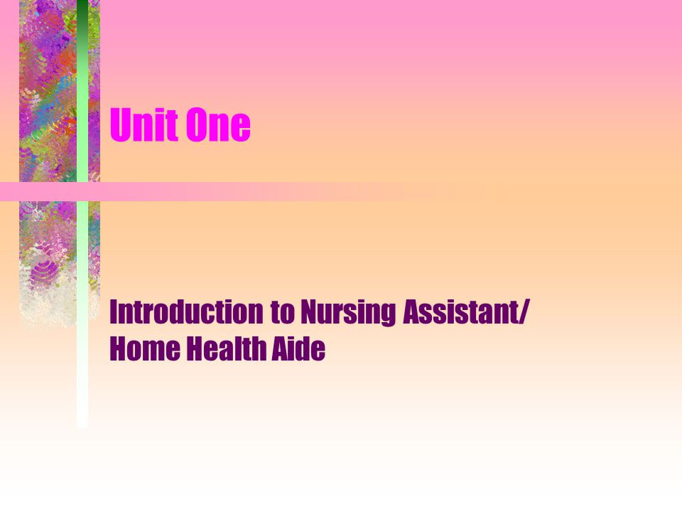 Introduction to Nursing Assistant/ Home Health Aide