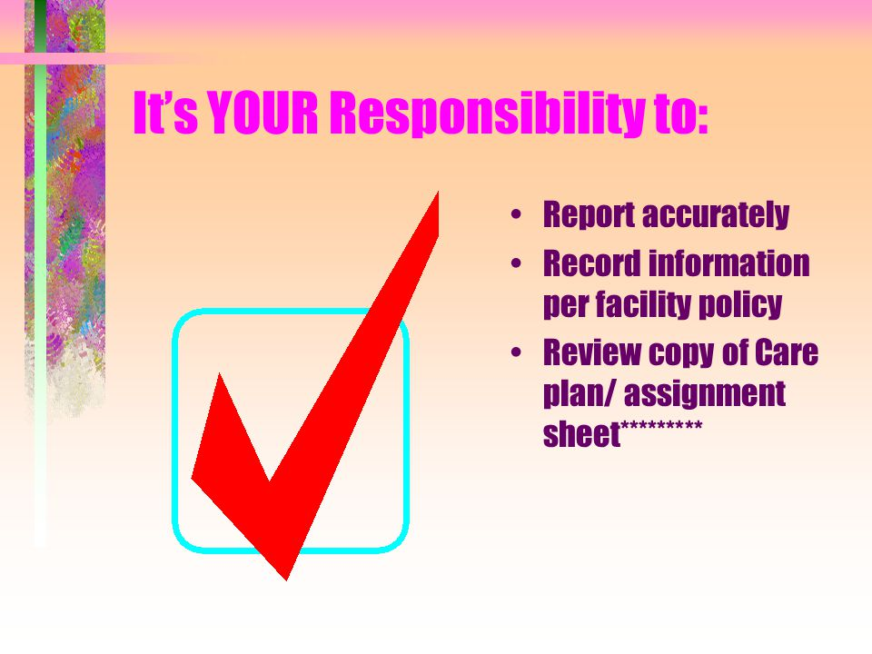 It's YOUR Responsibility to: