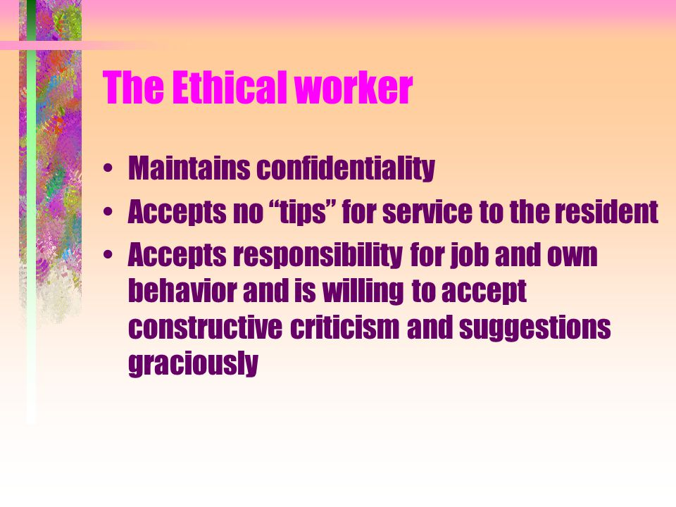 The Ethical worker Maintains confidentiality