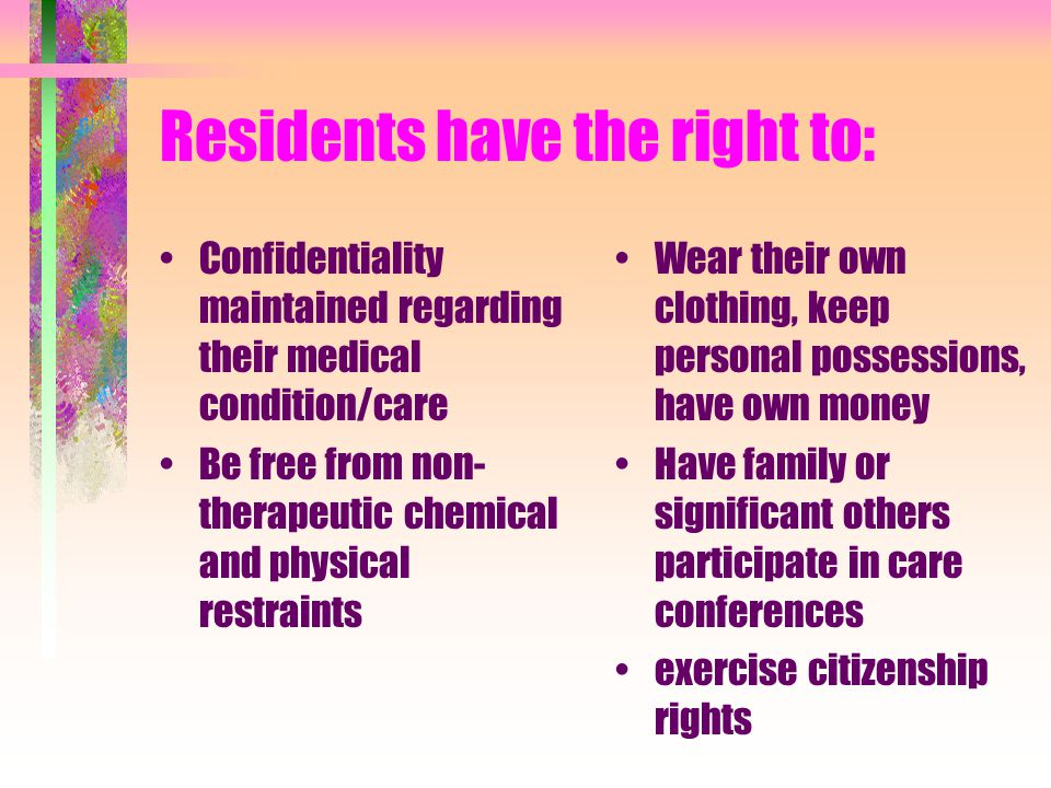 Residents have the right to:
