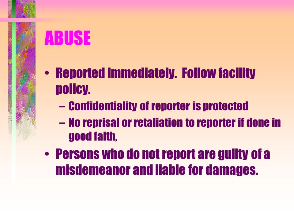 ABUSE Reported immediately. Follow facility policy.