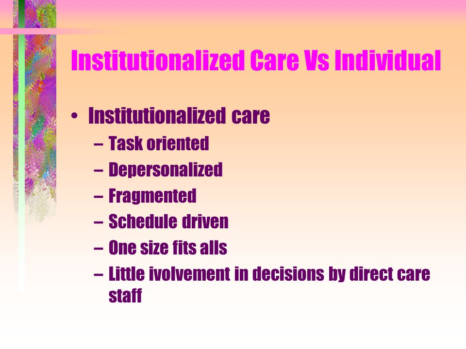 Institutionalized Care Vs Individual