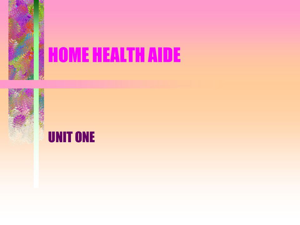 HOME HEALTH AIDE UNIT ONE
