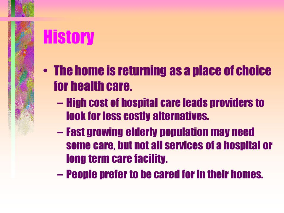 History The home is returning as a place of choice for health care.