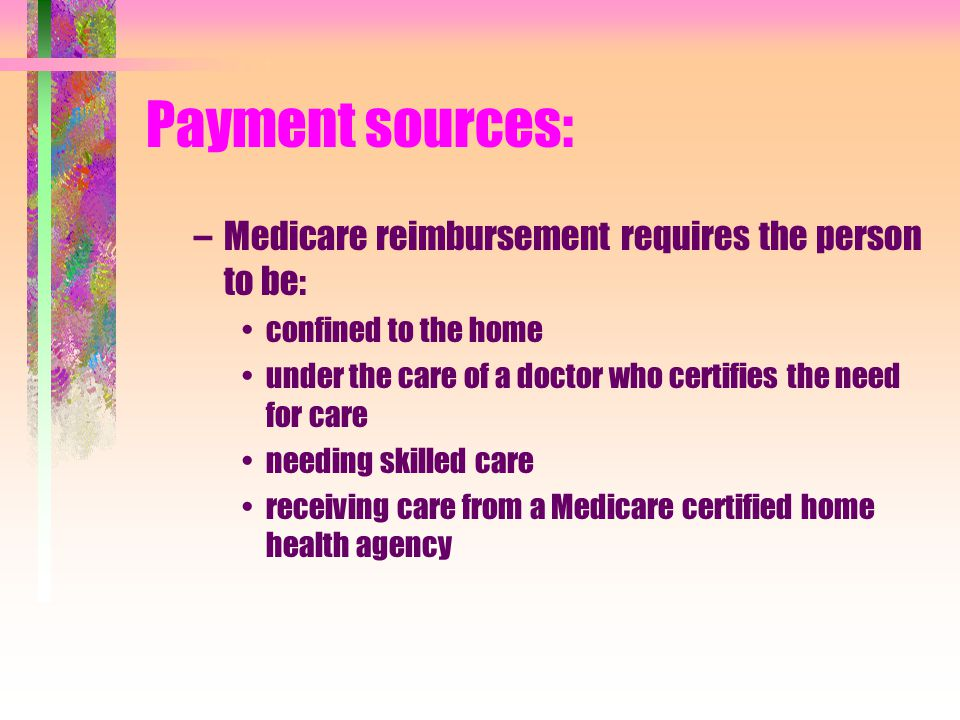 Payment sources: Medicare reimbursement requires the person to be: