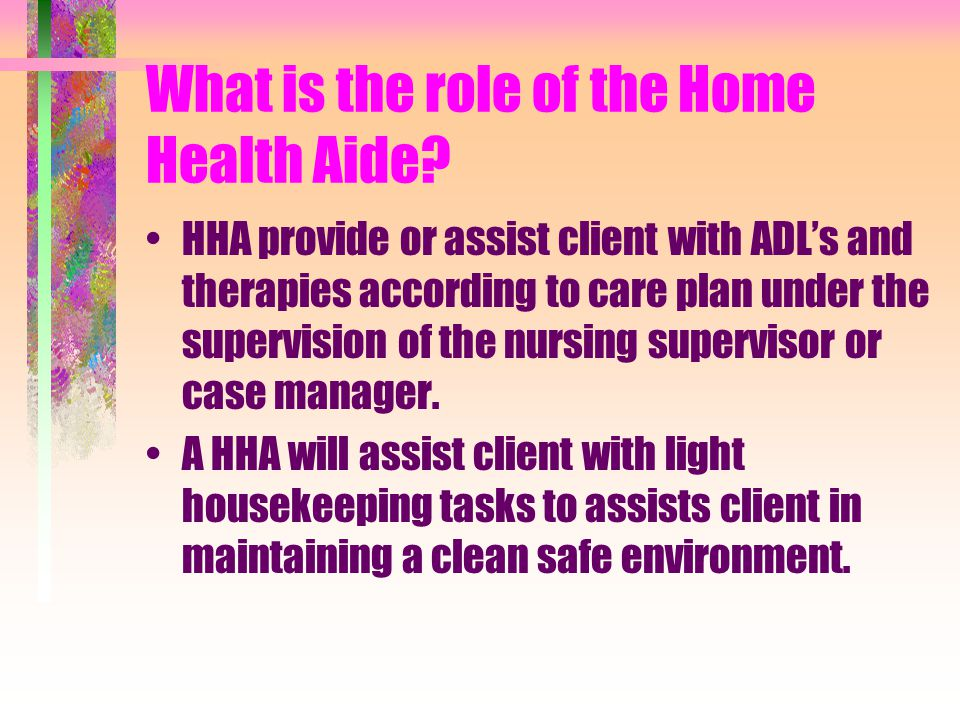 What is the role of the Home Health Aide