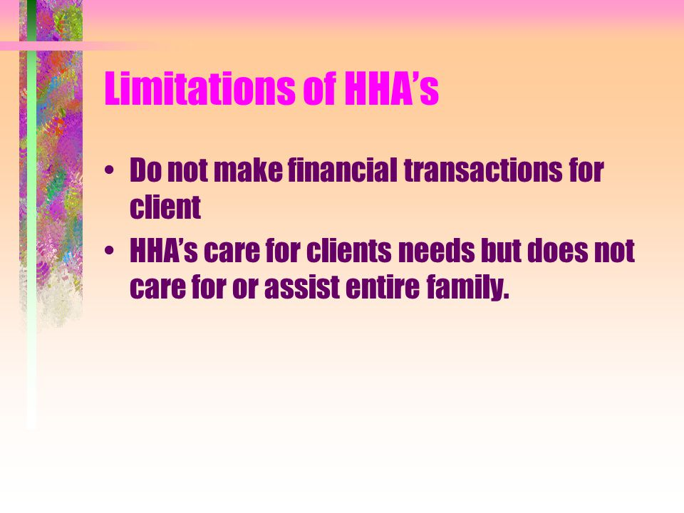 Limitations of HHA's Do not make financial transactions for client