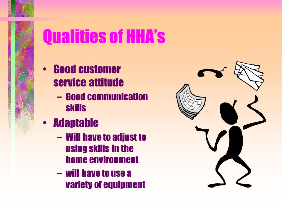 Qualities of HHA's Good customer service attitude Adaptable