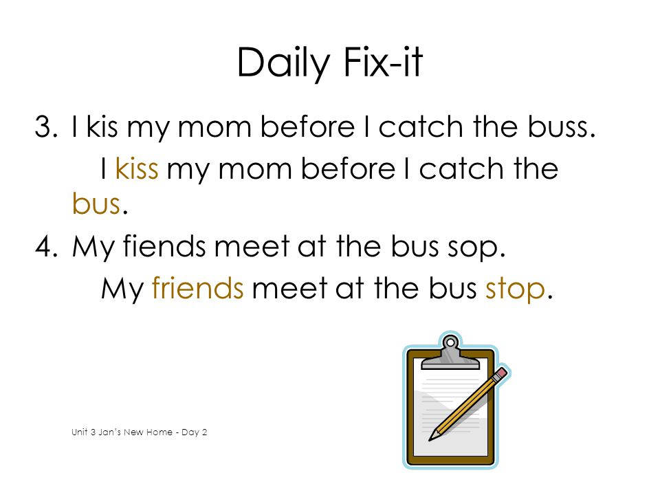 Daily Fix-it I kis my mom before I catch the buss.