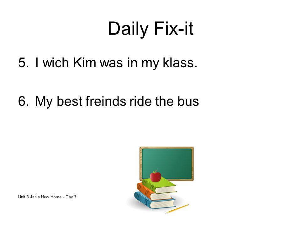 Daily Fix-it I wich Kim was in my klass. My best freinds ride the bus