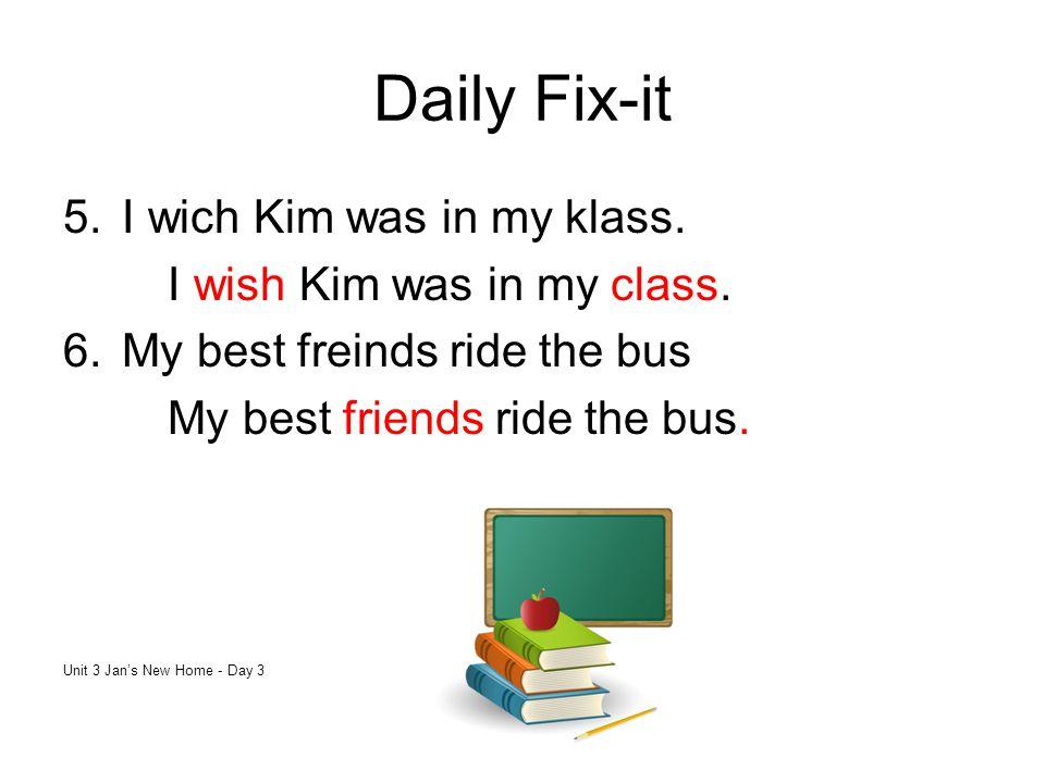 Daily Fix-it I wich Kim was in my klass. I wish Kim was in my class.
