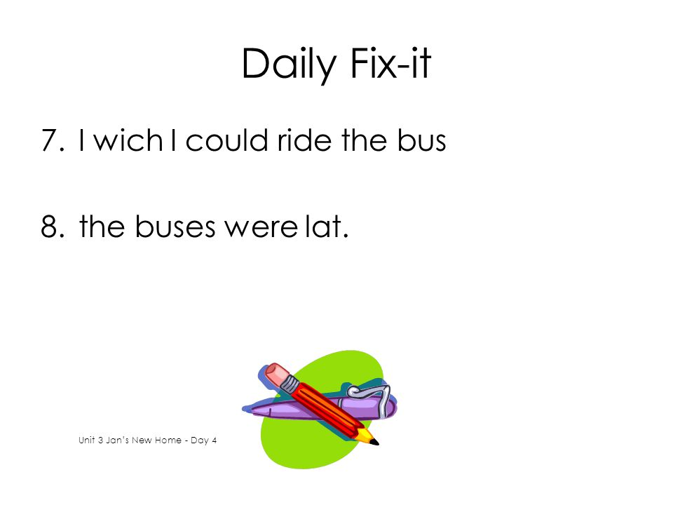 Daily Fix-it I wich I could ride the bus the buses were lat.