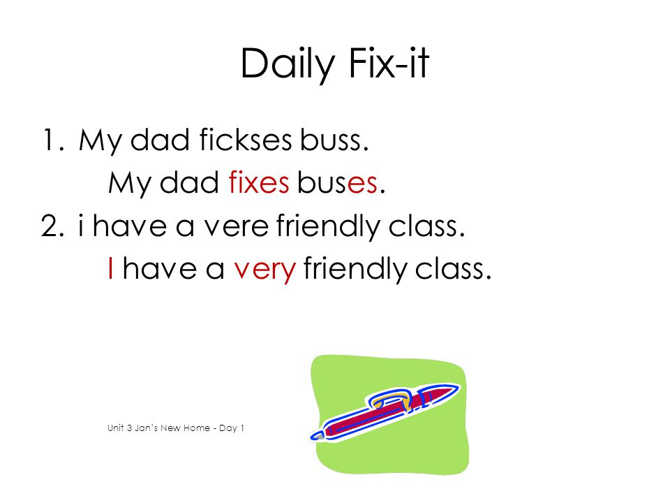 Daily Fix-it My dad fickses buss. My dad fixes buses.