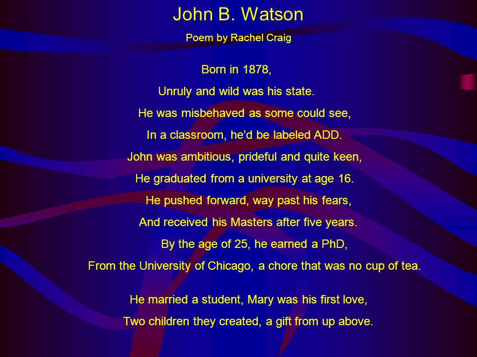 John B. Watson Born in 1878, Unruly and wild was his state.