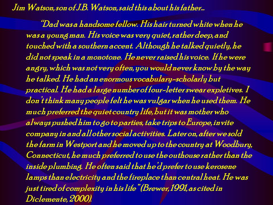 Jim Watson, son of J.B. Watson, said this about his father…