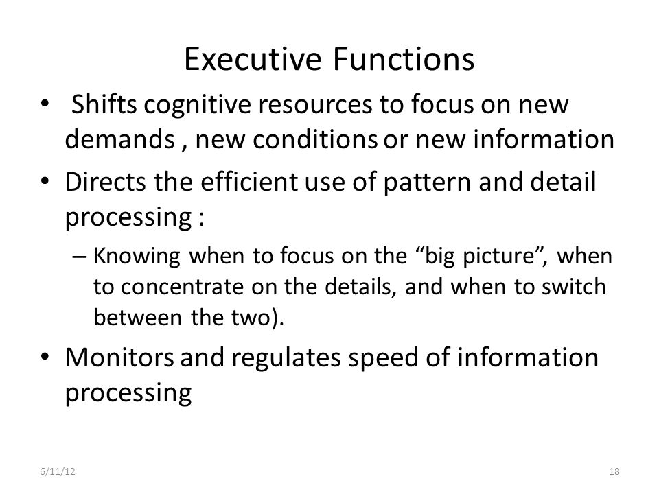 Executive Functions Shifts cognitive resources to focus on new demands , new conditions or new information.