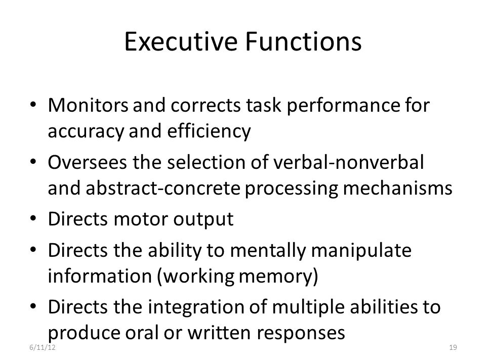 Executive Functions Monitors and corrects task performance for accuracy and efficiency.