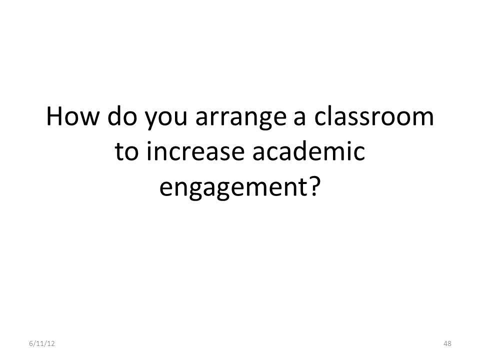 How do you arrange a classroom to increase academic engagement