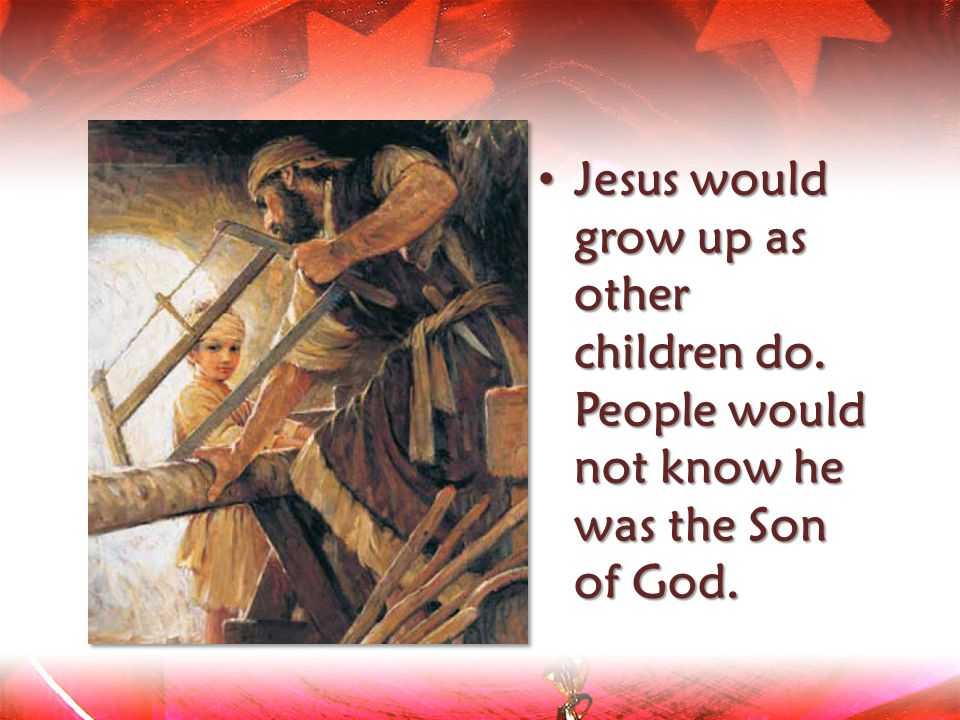 Jesus would grow up as other children do