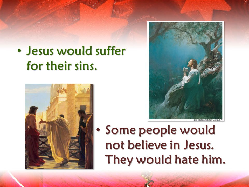 Jesus would suffer for their sins.