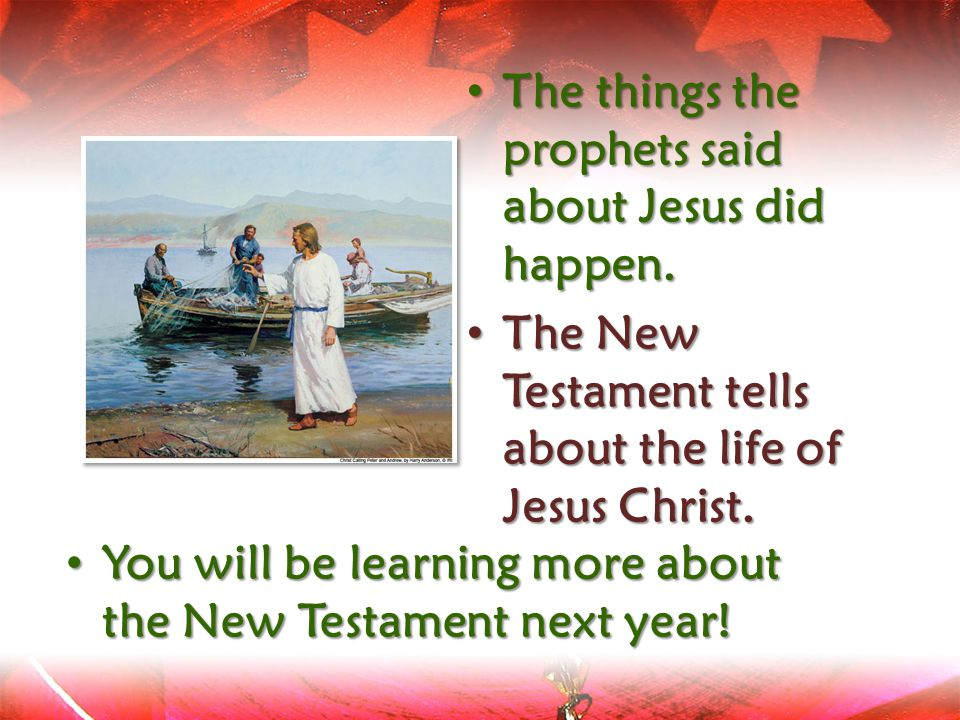 The things the prophets said about Jesus did happen.