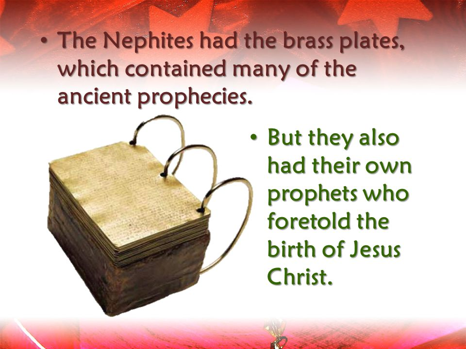The Nephites had the brass plates, which contained many of the ancient prophecies.